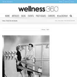 Fitness Trends Over the Decades - Wellness360 Magazine