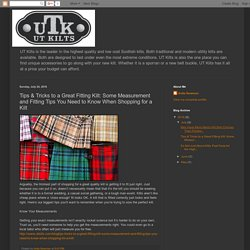 UT Kilts: Tips & Tricks to a Great Fitting Kilt: Some Measurement and Fitting Tips You Need to Know When Shopping for a Kilt
