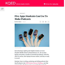 Five Apps Students Can Use To Make Podcasts - KQED