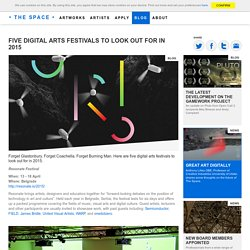 Five digital arts festivals to look out for in 2015 - The Space