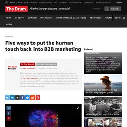 Five ways to put the human touch back into B2B marketing