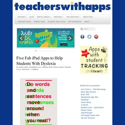 Five Fab iPad Apps to Help Students With Dyslexia - Teachers With Apps