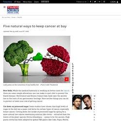 Five natural ways to keep cancer at bay