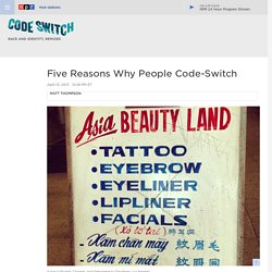 Five Reasons Why People Code-Switch : Code Switch