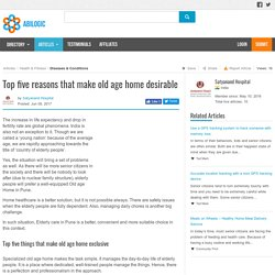 Top five reasons that make old age home desirable