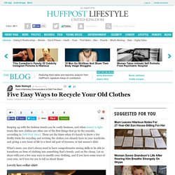 Five Easy Ways to Recycle Your Old Clothes