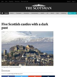 Five Scottish castles with a dark past