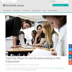 Top Five Ways to Use Screencasting in the Classroom