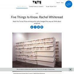Five Things to Know: Rachel Whiteread – List