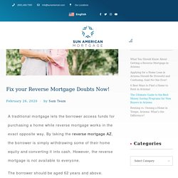 Fix your Reverse Mortgage Doubts Now!