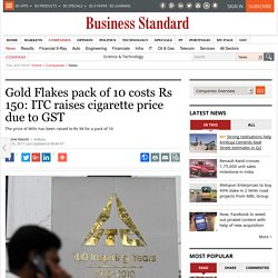 Gold Flakes pack of 10 costs Rs 150: ITC raises cigarette price due to GST