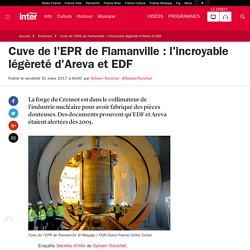 Cuve de l'EPR de Flamanville : l'incroyable légèreté d'Areva et EDF