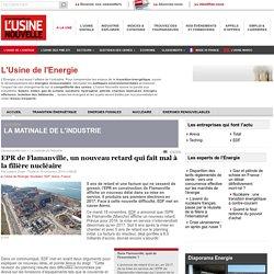 EPR de Flamanville, un nouveau retard qui fait mal à la filière nucléaire - L'Usine de l'Energie