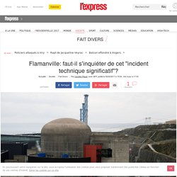 "Flamanville: faut-il s'inquiéter de cet ""incident technique significatif""?"