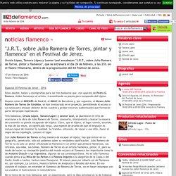 """""""J.R.T., sobre Julio Romero de Torres, pintor y flamenco"""" en el Festival de Jerez. - noticias"""