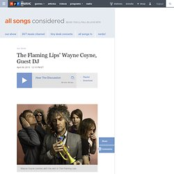 The Flaming Lips' Wayne Coyne, Guest DJ : All Songs Considered