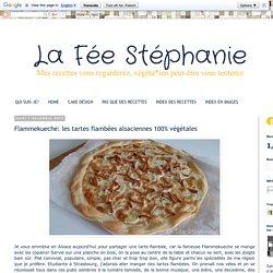La Fée Stéphanie: Flammekueche: les tartes flambées alsaciennes 100% végétales