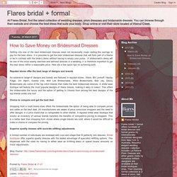 Flares bridal + formal: How to Save Money on Bridesmaid Dresses