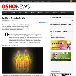 Sun Flares Touch Our Psyche | Osho News Online Magazine