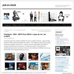 Flashback : 2002 – BETC Euro RSCG «Ligne de vie de la RATP.