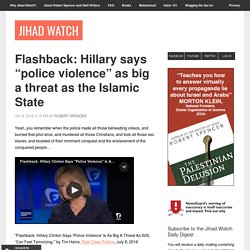 """Flashback: Hillary says """"police violence"""" as big a threat as the Islamic State"""