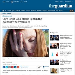 Cure for jet lag: flashes of bright light into the eyeballs while you sleep