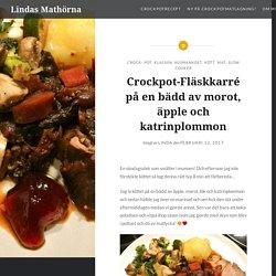 Crockpot-Fläskkarré på en bädd av morot, äpple och katrinplommon – Lindas Mathörna
