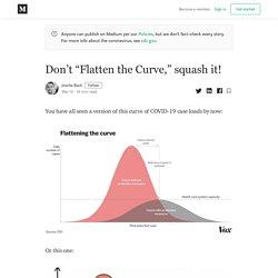 """Don't """"Flatten the Curve,"""" squash it!"""