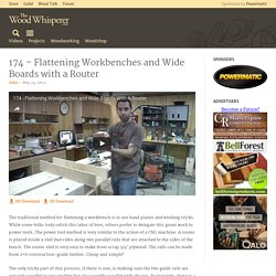 174 - Flattening Workbenches and Wide Boards with a Router - The Wood Whisperer