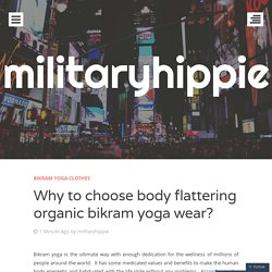 Why to choose body flattering organic bikram yoga wear?