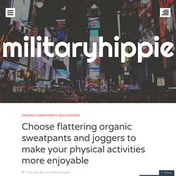 Choose flattering organic sweatpants and joggers to make your physical activities more enjoyable