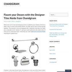 Flaunt your Decors with the Designer Tiles Noida from Chandgiram