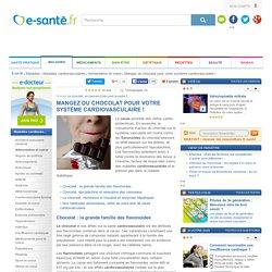 Chocolat : les flavonoïdes protégent des maladies cardiovasculaires, e-sante.fr