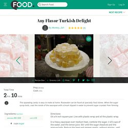 Any Flavor Turkish Delight Recipe