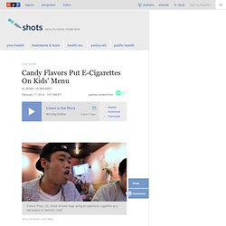 Candy Flavors Put E-Cigarettes On Kids' Menu : Shots - Health News