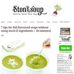 introducing soupstones +7 tips for full flavoured soups without using stock [5 ingredients