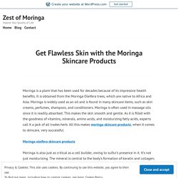 Get Flawless Skin with the Moringa Skincare Products – Zest of Moringa