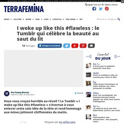 I woke up like this #flawless : le Tumblr qui célèbre la beauté au saut du lit