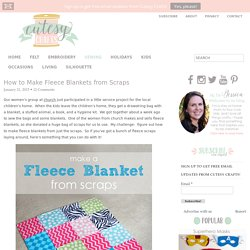 How to Make Fleece Blankets from Scraps - Cutesy Crafts