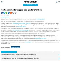 Fleeting antimatter trapped for a quarter of an hour - physics-math - 03 May 2011