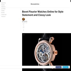 Bovet Fleurier Watches Online for Style Statement and Classy Look
