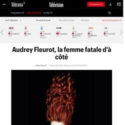 Audrey Fleurot, la femme fatale d'à côté