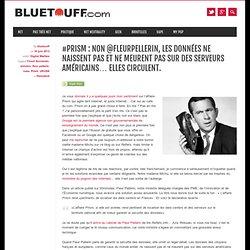 #Prism : non @FleurPellerin, les données ne naissent pas et ne meurent pas sur des serveurs américains… elles circulent.