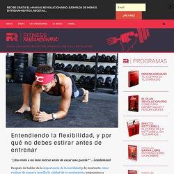 Entendiendo la flexibilidad, y por qué no debes estirar antes de entrenar