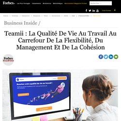 Teamii : La Qualité De Vie Au Travail Au Carrefour De La Flexibilité, Du Management Et De La Cohésion