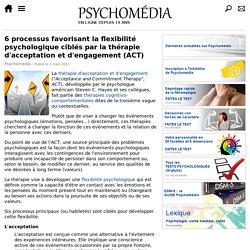 6 processus favorisant la flexibilité psychologique ciblés par la thérapie d'acceptation et d'engagement (ACT)
