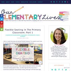 Flexible Seating in the Primary Classroom: Part 1 - Our Elementary Lives