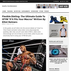 "Flexible Dieting: The Ultimate Guide To IIFYM ""If It Fits Your Macros"" Written By Elliot Reimers"