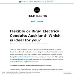 Flexible or Rigid Electrical Conduits Auckland- Which is ideal for you? – TECH BASHA