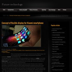 » Concept of flexible display for Xiaomi smartphone Future technology